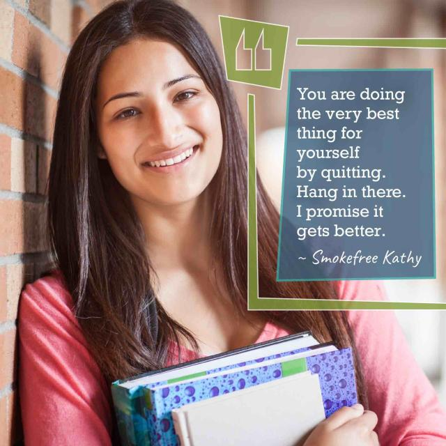 "Teen girl holding books and smiling with quote ""You are doing the very best thing for yourself by quitting. Hang in there. I promise it gets better"" by smokefree Kathy"